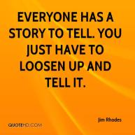jim-rhodes-quote-everyone-has-a-story-to-tell-you-just-have-to-loosen