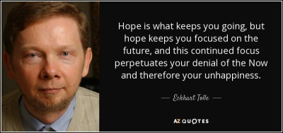 quote-hope-is-what-keeps-you-going-but-hope-keeps-you-focused-on-the-future-and-this-continued-eckhart-tolle-56-54-69