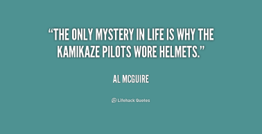 quote-al-mcguire-the-only-mystery-in-life-is-why-203393_1