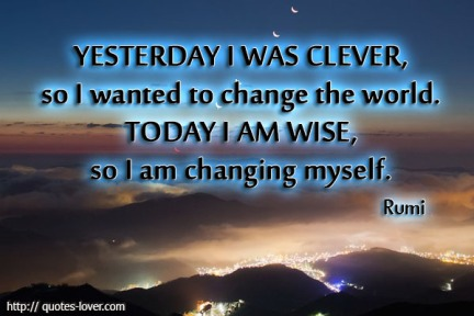 yesterday-i-was-clever-so-i-wanted-to-change-the-world-today-i-am-wise-so-i-am-changing-myself
