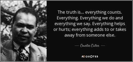 quote-the-truth-is-everything-counts-everything-everything-we-do-and-everything-we-say-everything-countee-cullen-70-15-30