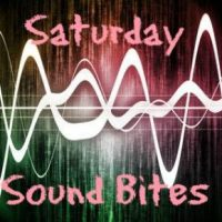 Saturday Sound Bites -- Alive!